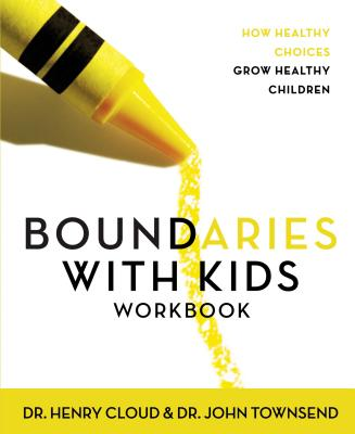 Boundaries with Kids Workbook: How Healthy Choices Grow Healthy Children - Cloud, Henry, Dr., and Townsend, John, and Guest, Lisa