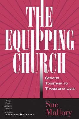 The Equipping Church: Serving Together to Transform Lives - Mallory, Sue