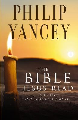 The Bible Jesus Read - Yancey, Philip