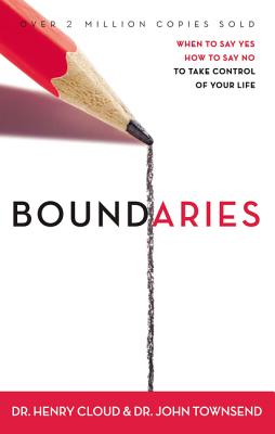 Boundaries: When to Say Yes, How to Say No, to Take Control of Your Life - Cloud, Henry, Dr., and Townsend, John