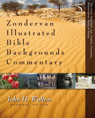 The Minor Prophets, Job, Psalms, Proverbs, Ecclesiastes, Song of Songs - Walton, John H, Dr., Ph.D. (Editor)