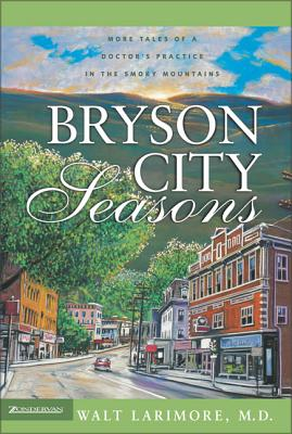 Bryson City Seasons: More Tales of a Doctor's Practice in the Smoky Mountains - Larimore, Walt, MD