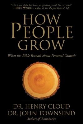 How People Grow: What the Bible Reveals about Personal Growth - Cloud, Henry, Dr., and Townsend, John Sims, Dr.