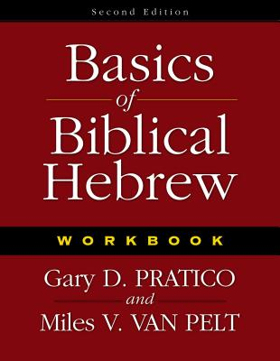Basics of Biblical Hebrew Workbook - Pratico, Gary D, and Van Pelt, Miles V
