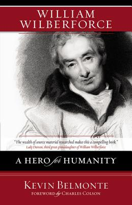 William Wilberforce: A Hero for Humanity - Belmonte, Kevin, and Colson, Charles W (Foreword by)