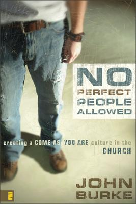 No Perfect People Allowed with DVD: Creating a Come as You Are Culture in the Church - Burke, John