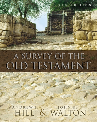 A Survey of the Old Testament - Hill, Andrew E, and Walton, John H, Dr., Ph.D.