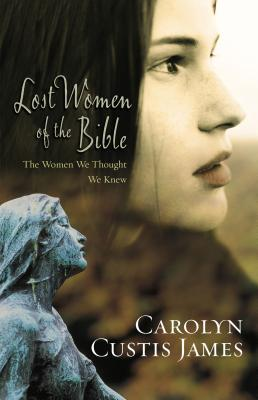 Lost Women of the Bible: The Women We Thought We Knew - James, Carolyn Custis