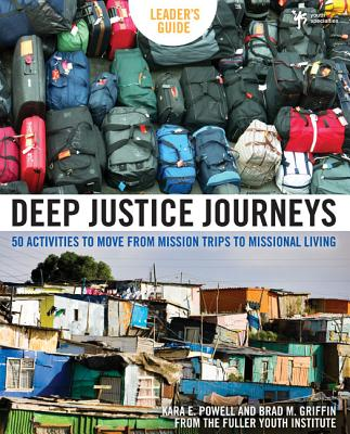 Deep Justice Journeys: 50 Activities to Move from Mission Trips to Missional Living - Powell, Kara E, Dr., and Griffin, Brad M, and Bratulich, Todd (Contributions by)