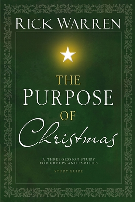 The Purpose of Christmas DVD Study Guide: A Three-Session, Video-Based Study for Groups and Families - Warren, Rick, Sr.