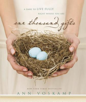 One Thousand Gifts: A Dare to Live Fully Right Where You Are - Voskamp, Ann (Read by)