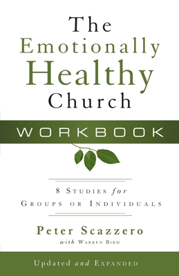 The Emotionally Healthy Church Workbook: 8 Studies for Groups or Individuals - Scazzero, Peter L