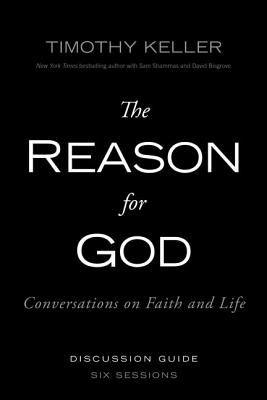 The Reason for God Discussion Guide: Conversations on Faith and Life - Keller, Timothy J