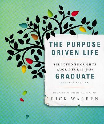 The Purpose Driven Life: Selected Thoughts & Scriptures for the Graduate - Warren, Rick, D.Min.