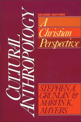 Cultural Anthropology: A Christian Perspective - Grunlan, Stephen A, and Mayers, Marvin Keene, Ph.D.