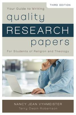 Quality Research Papers: For Students of Religion and Theology - Vyhmeister, Nancy Jean, and Robertson, Terry Dwain