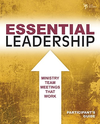 Essential Leadership: Ministry Team Meetings That Work - Powell, Kara, Ph.D., and Fuller Youth Institute