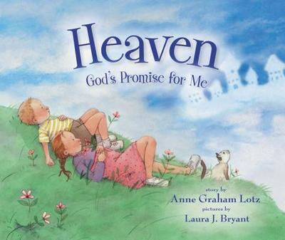 Heaven: God's Promise for Me - Lotz, Anne Graham, and Bryant, Laura J (Illustrator)