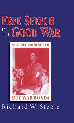 Free Speech in the Good War - Steele, Richard W