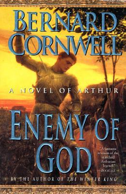 Enemy of God: A Novel of Arthur - Cornwell, Bernard