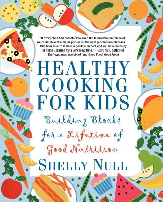 Healthy Cooking for Kids: Building Blocks for a Lifetime of Good Nutrition - Null, Shelly (Introduction by), and Null, Gary, PH.D (Foreword by)