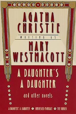 A Daughter's a Daughter and Other Novels: A Mary Westmacott Omnibus - Christie, Agatha, and Westmacott, Mary