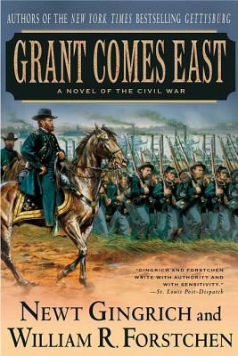 Grant Comes East: A Novel of the Civil War - Gingrich, Newt, Dr., and Forstchen, William R, Dr., Ph.D., and Hanser, Albert S (Editor)