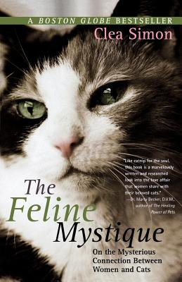 The Feline Mystique: On the Mysterious Connection Between Women and Cats - Simon, Clea