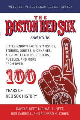 The Boston Red Sox Fan Book: Revised to Include the 2004 Championship Season! - Neft, David S, and Neft, Michael L, and Cohen, Richard M