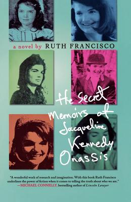 The Secret Memoirs of Jacqueline Kennedy Onassis - Francisco, Ruth