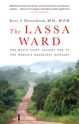 The Lassa Ward: One Man's Fight Against One of the World's Deadliest Diseases - Donaldson, Ross I
