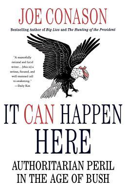 It Can Happen Here: Authoritarian Peril in the Age of Bush - Conason, Joe