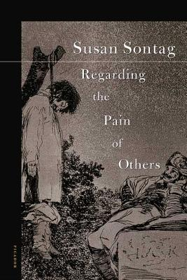 Regarding the Pain of Others - Sontag, Susan, and Sontag