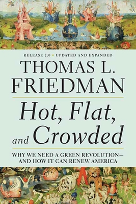 Hot, Flat, and Crowded, Release 2.0: Why We Need a Green Revolution--And How It Can Renew America - Friedman, Thomas L