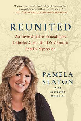 Reunited: An Investigative Genealogist Unlocks Some of Life's Greatest Family Mysteries - Slaton, Pamela, and Marshall, Samantha