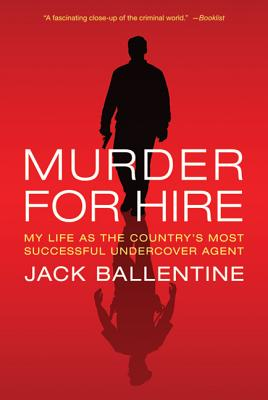 Murder for Hire: My Life as the Country's Most Successful Undercover Agent - Ballentine, Jack