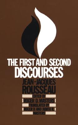 The First and Second Discourses: By Jean-Jacques Rousseau - Rosseau, Jean-Jacques, and Rousseau, Jean Jacques, and Masters, Roger, Professor (Editor)