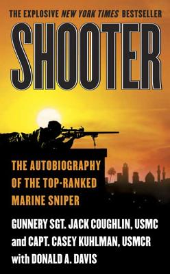 Shooter: The Autobiography of the Top-Ranked Marine Sniper - Coughlin, Jack, and Kuhlman, Casey, and Davis, Donald A