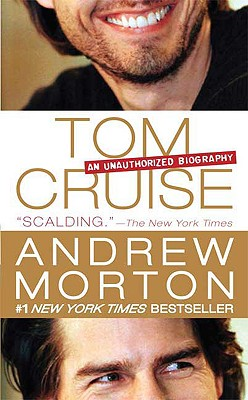 Tom Cruise: An Unauthorized Biography - Morton, Andrew