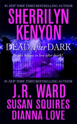 Dead After Dark - Kenyon, Sherrilyn, and Ward, J R, and Squires, Susan