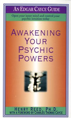 Awakening Your Psychic Powers - Reed, Henry, Ph.D., and Cayce, Charles Thomas, Ph.D. (Foreword by)