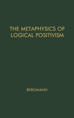 The Metaphysics of Logical Positivism - Bergmann, Gustav, and Unknown