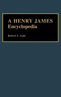 A Henry James Encyclopedia - Gale, Robert L
