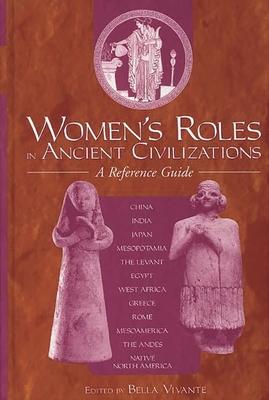 Women's Roles in Ancient Civilizations: A Reference Guide - Zweig, Bella (Editor), and Vivante, Bella (Editor)