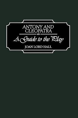 Antony and Cleopatra: A Guide to the Play - Hall, Joan Lord