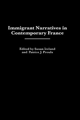 Immigrant Narratives in Contemporary France - Proulx, Patrice J (Editor), and Ireland, Susan