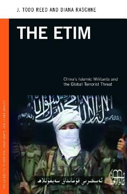 The Etim: China's Islamic Militants and the Global Terrorist Threat - Reed, J Todd, and Raschke, Diana
