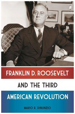 Franklin D. Roosevelt and the Third American Revolution - Di Nunzio, Mario R
