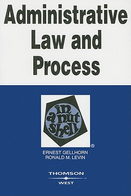 Administrative Law and Process in a Nutshell - Gellhorn, Ernest, and Levin, Ronald M