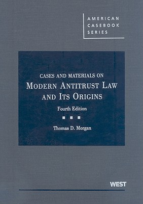 Cases and Materials on Modern Antitrust Law and Its Origins - Morgan, Thomas D